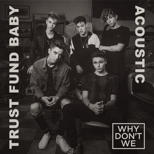 Why Don't We - Trust Fund Baby (Acoustic) - Single