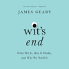 James Geary - Wit's End: What Wit Is, How It Works, and Why We Need It (Unabridged)  artwork