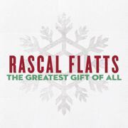 The Greatest Gift of All - Rascal Flatts - Rascal Flatts