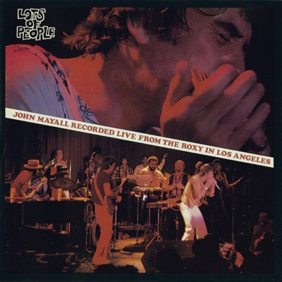 Lots of People (Live At the Roxy, Los Angeles/1976) - John Mayall