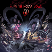 Burn the House Down - AJR
