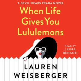 When Life Gives You Lululemons: A Devil Wears Prada Novel (Unabridged) audiobook