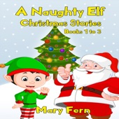 mary fern a naughty elf christmas stories books 1 3 christmas bedtime - Christmas Bedtime Stories