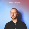 We Can Do Better - Matt Simons mp3