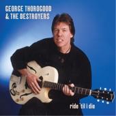 George Thorogood & The Destroyers - Greedy Man