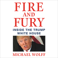 Fire and Fury: Inside the Trump White House (Unabridged) Audio Book