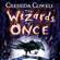 Cressida Cowell - The Wizards of Once: Book 1 (Unabridged)