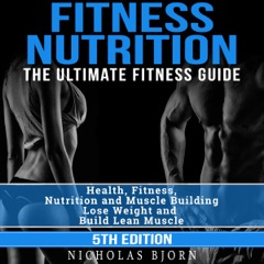 Fitness Nutrition: The Ultimate Fitness Guide: Health, Fitness, Nutrition and Muscle Building - Lose Weight and Build Lean Muscle (Unabridged)
