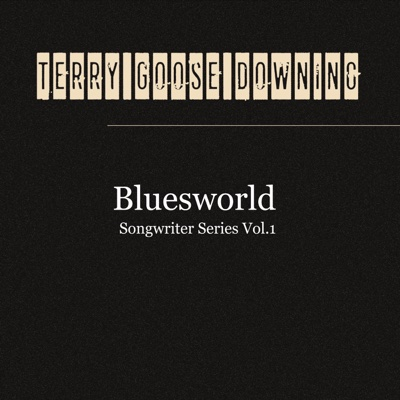 Bluesworld: Songwriter Series, Vol. 1 - Terry Goose Downing album