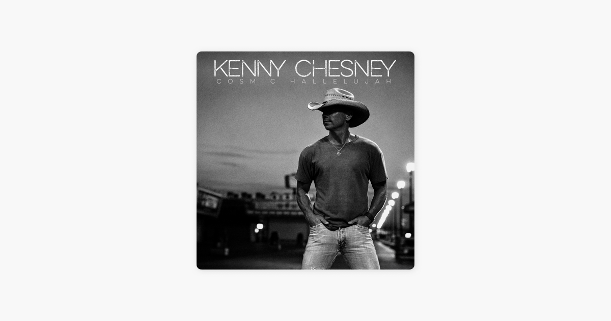 Cosmic Hallelujah by Kenny Chesney on Apple Music