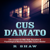 R Shaw - Cus D'Amato: Life Lessons on Will, Skill, Discipline & Psychological Warfare from Mike Tyson's Mentor (Unabridged) artwork