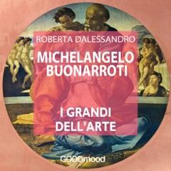 Michelangelo Buonarroti: I grandi dell'arte