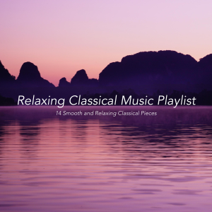 Varios Artistas - Relaxing Classical Music Playlist: 14 Smooth and Relaxing Classical Pieces