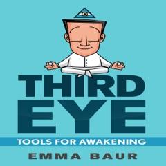 Third Eye: Tools for Awakening: 25 Tips and Techniques to Awaken the Third Eye (Unabridged)