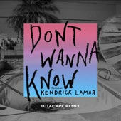 Don't Wanna Know (feat. Kendrick Lamar) [Total Ape Remix] - Single