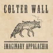 Imaginary Appalachia - Colter Wall - Colter Wall