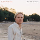 Slow Dancer - Don't Believe