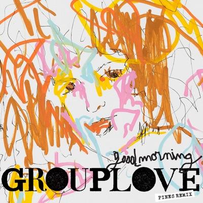 Good Morning (PINES Remix) - Single - Grouplove