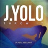 Throw It - Single, J. Yolo