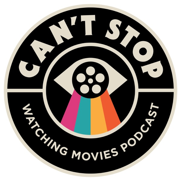 Can't Stop Watching Movies Podcast