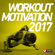 Workout Motivation 2017 (Unmixed Workout Music Ideal for Gym, Jogging, Running, Cycling, Cardio and Fitness) - Power Music Workout