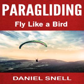 Paragliding: Fly Like a Bird (Unabridged) audiobook