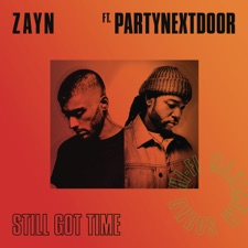 Still Got Time by ZAYN feat. PARTYNEXTDOOR