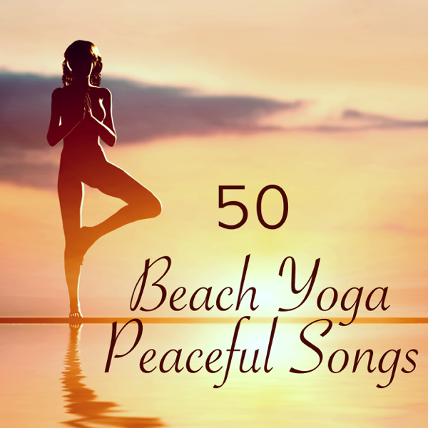 Beach Yoga 50 Peaceful Songs – Nature Sounds Healing Music for Sun  Salutation Yoga by the Sea by The Spirit of Yoga & Yoga & Yoga on iTunes