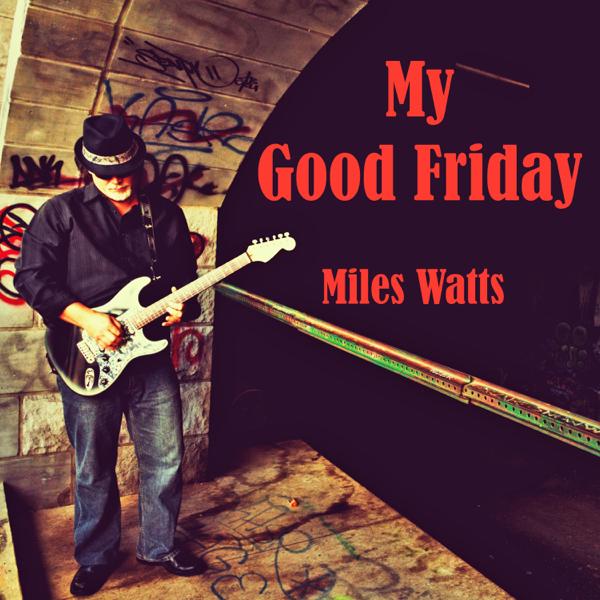 My Good Friday Single Miles Watts