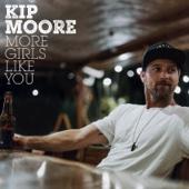 More Girls Like You - Kip Moore