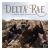 A Long and Happy Life EP - Delta Rae