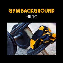 Gym Background Music – Energetic Beats for Motivational Workout, Healthy Cardio Fitness, Spinning & Stretching Exercises