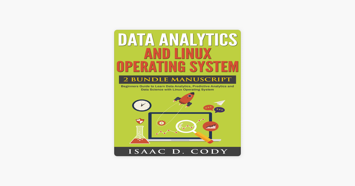 Data Analytics and Linux Operating System 2 Manuscript Bundle: Beginners  Guide to Learn Data Analytics, Predictive Analytics and Data Science with