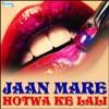 Jaan Mare Hotwa Ke Lali