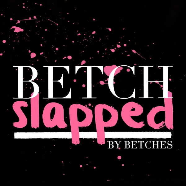 Betch Slapped