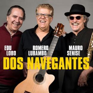 Dos Navegantes – Edu Lobo, Romero Lubambo & Mauro Senise