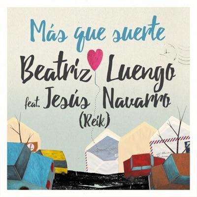 Más Que Suerte (feat. Jesús Navarro) - Single - Beatriz Luengo