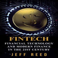 FinTech: Financial Technology and Modern Finance in the 21st Century  (Unabridged)