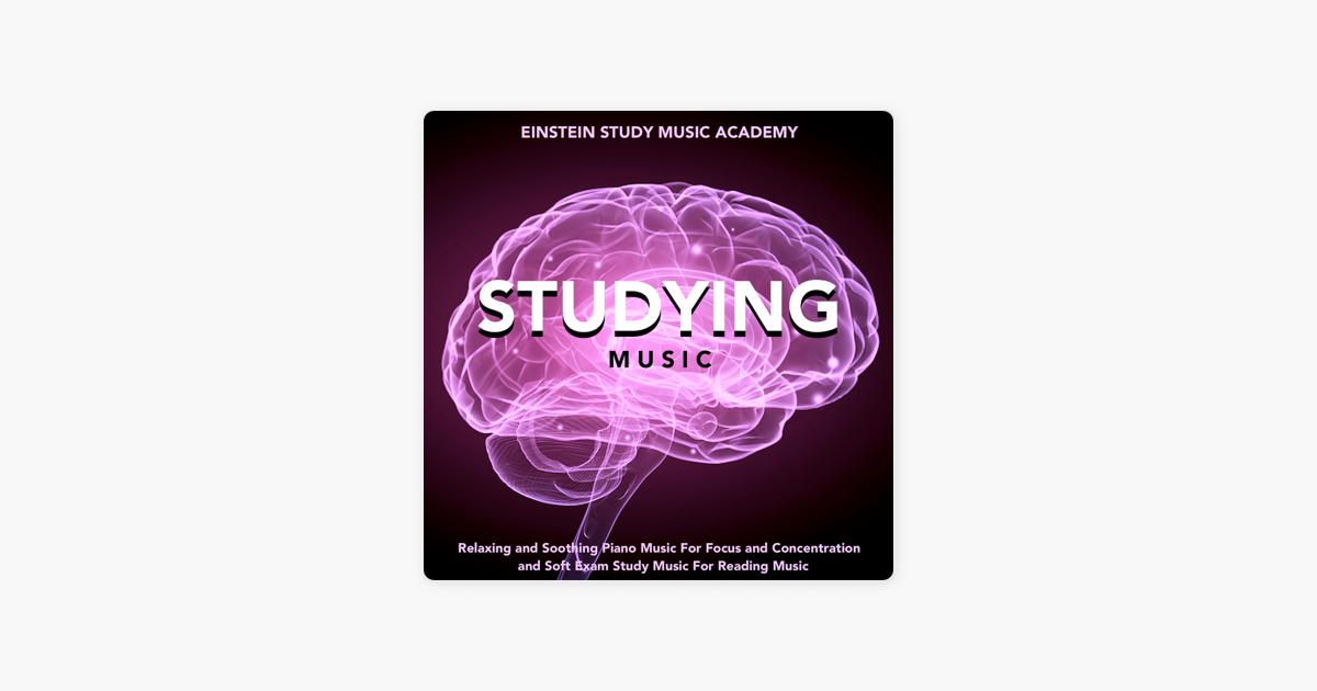 Studying Music: Relaxing and Soothing Piano Music for Focus and  Concentration and Soft Exam Study Music for Reading Music by Einstein Study  Music