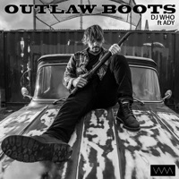 DJ Who - Outlaw Boots (feat. Ady) - Single