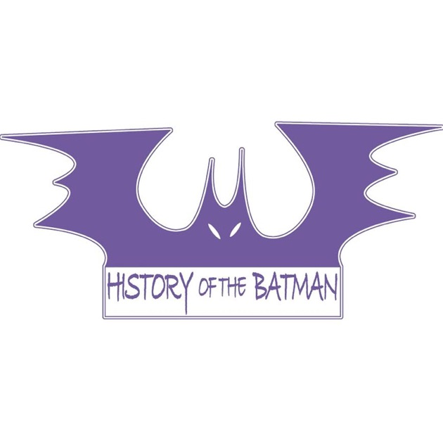 History Of The Batman By History Of The Batman On Apple Podcasts