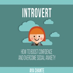Introvert: How to Boost Confidence and Overcome Social Anxiety (Unabridged)