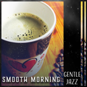 Smooth Morning: Gentle Jazz - Mellow Collection for Good Morning, Coffe Shop, Nice Mood