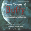 Glenn Yeffeth - editor, Drew Goddard, David Brin, Jennifer Crusie, Scott Westerfeld, Charlaine Harris & Chelsea Quinn Yarbro - Seven Seasons of Buffy: Science Fiction and Fantasy Authors Discuss Their Favorite Television Show (Unabridged)  artwork
