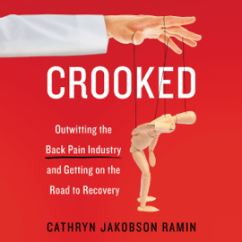 Crooked: Outwitting the Back Pain Industry and Getting on the Road to Recovery (Unabridged) audiobook