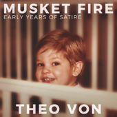Musket Fire: Early Years Of Satire-Theo Von