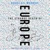 The Strange Death of Europe: Immigration, Identity, Islam (Unabridged) - Douglas Murray