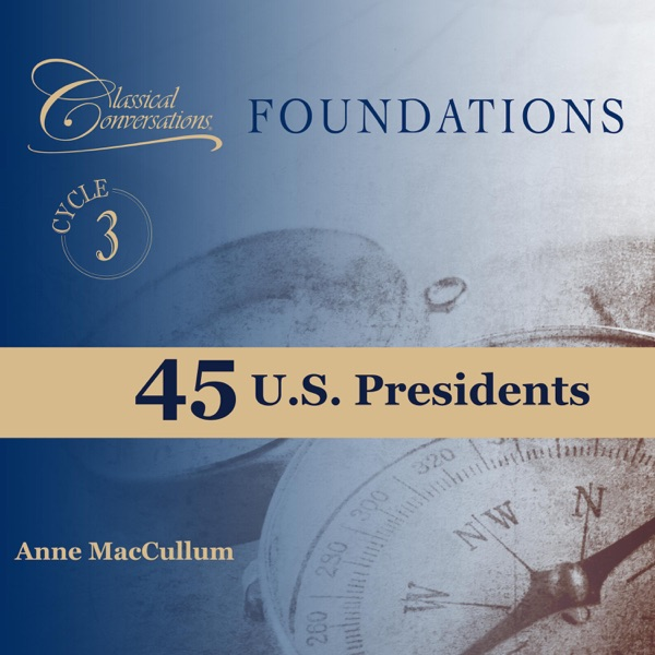 Classical Conversations - 45 U.S. Presidents -- Foundations Cycle 3 (feat. Anne MacCullum)