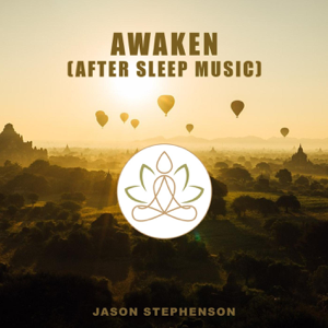 Jason Stephenson - Awaken (After Sleep Music)