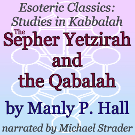 The Sepher Yetzirah and the Qabalah: Esoteric Classics: Studies in Kabbalah (Unabridged) audiobook